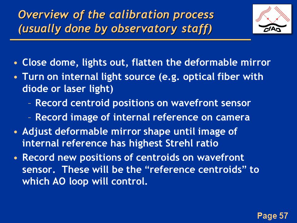 Page 57 Overview of the calibration process (usually done by observatory staff) Close dome, lights out, flatten the deformable mirror Turn on internal light source (e.g.