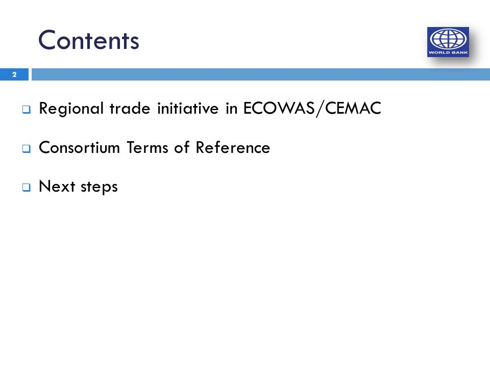 Contents  Regional trade initiative in ECOWAS/CEMAC  Consortium Terms of Reference  Next steps 2