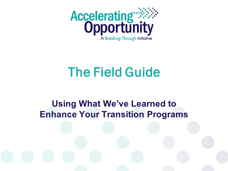 The Field Guide Using What We've Learned to Enhance Your Transition Programs