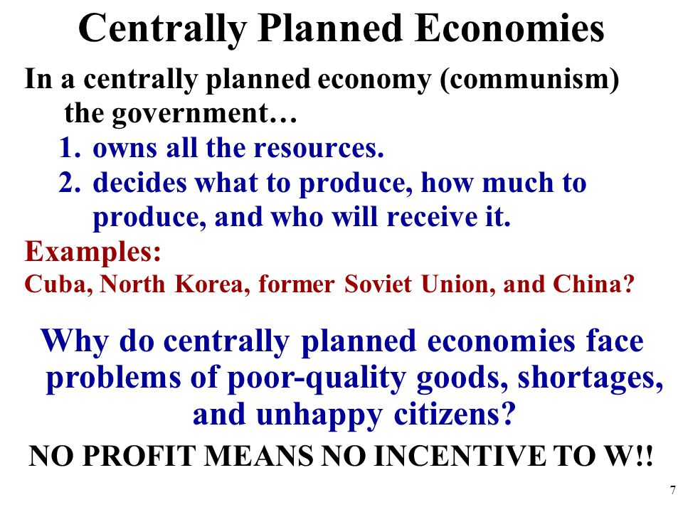 Centrally Planned Economies In a centrally planned economy (communism) the government… 1.owns all the resources. 2.decides what to produce, how much t