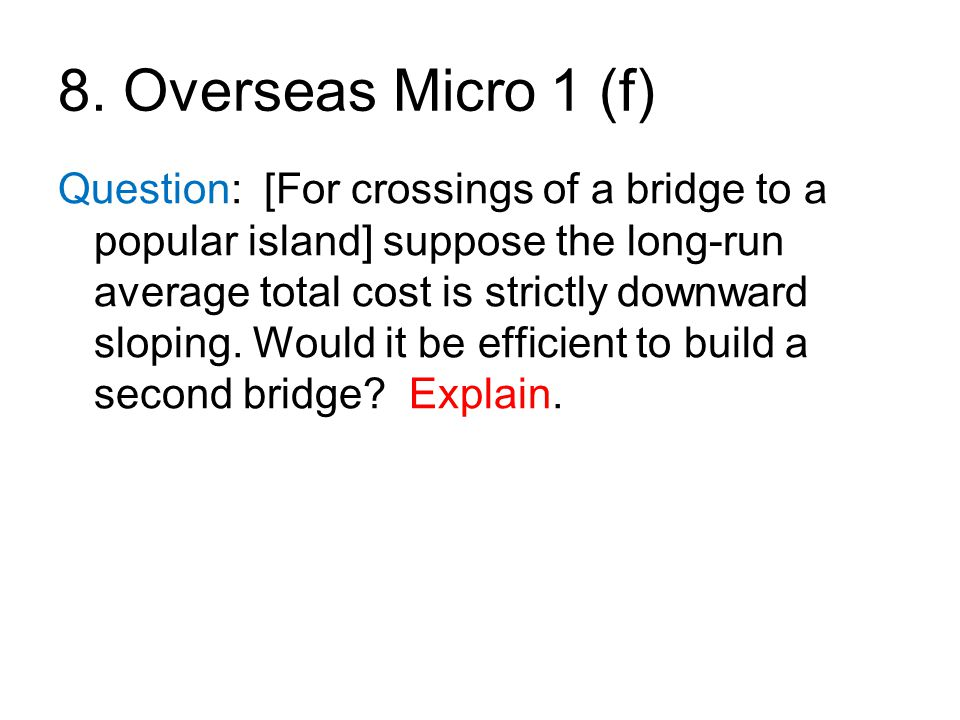 8. Overseas Micro 1 (f) Question: [For crossings of a bridge to a popular island] suppose the long-run average total cost is strictly downward sloping