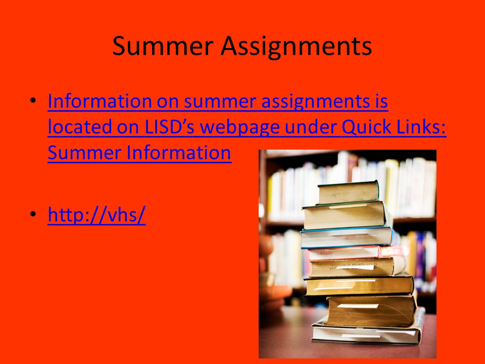Summer Assignments Information on summer assignments is located on LISD's webpage under Quick Links: Summer Information Information on summer assignme