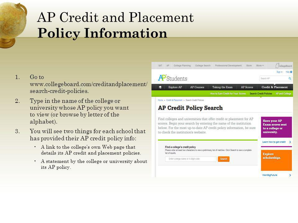 1.Go to www.collegeboard.com/creditandplacement/ search-credit-policies.