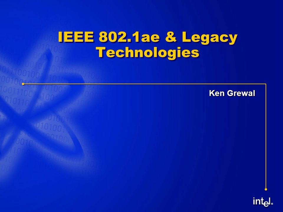 ® IEEE 802.1ae & Legacy Technologies Ken Grewal