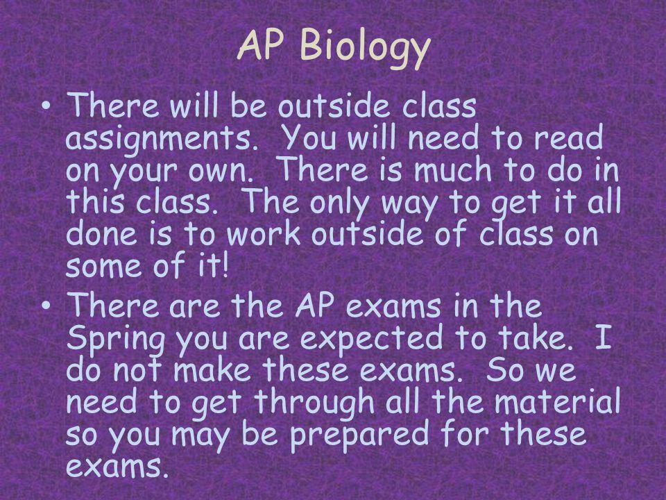 AP Biology There will be outside class assignments.
