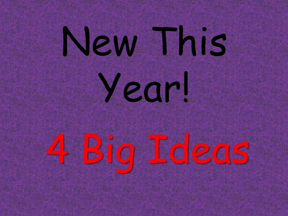 New This Year! 4 Big Ideas