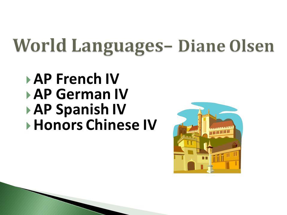  AP French IV  AP German IV  AP Spanish IV  Honors Chinese IV