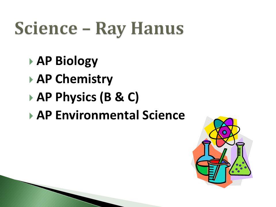  AP Biology  AP Chemistry  AP Physics (B & C)  AP Environmental Science
