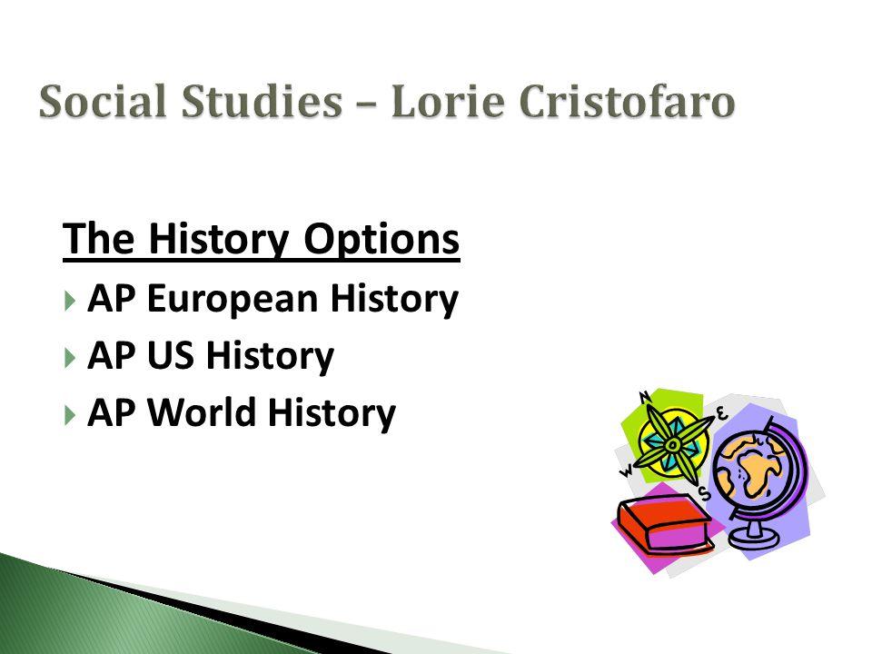 The History Options  AP European History  AP US History  AP World History