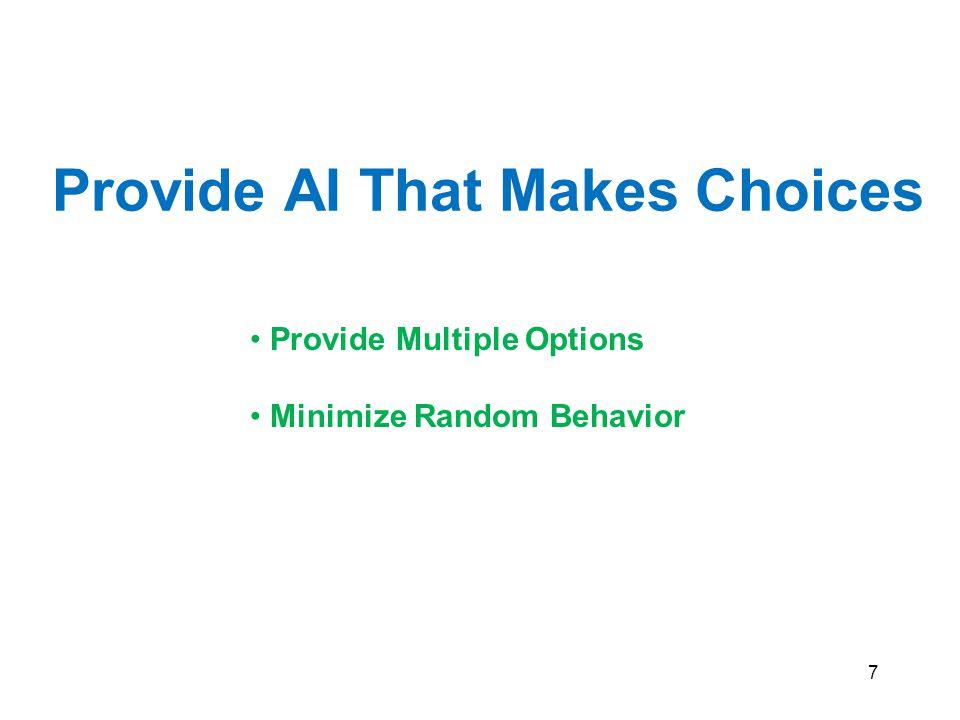 7 Provide AI That Makes Choices Provide Multiple Options Minimize Random Behavior
