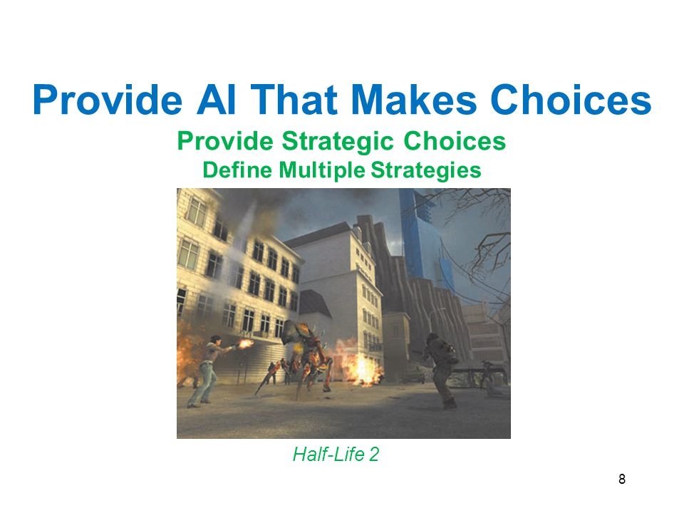 8 Half-Life 2 Provide AI That Makes Choices Provide Strategic Choices Define Multiple Strategies