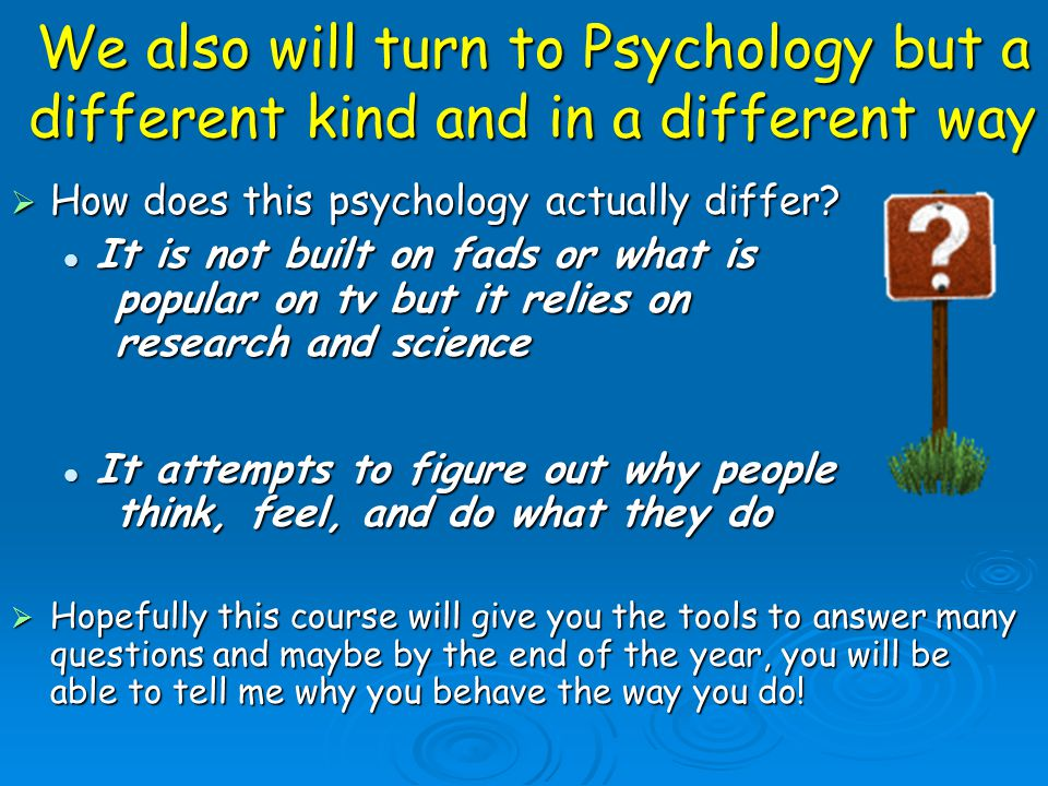 Many people turn to Psychology in search of answers… We watch Dr.