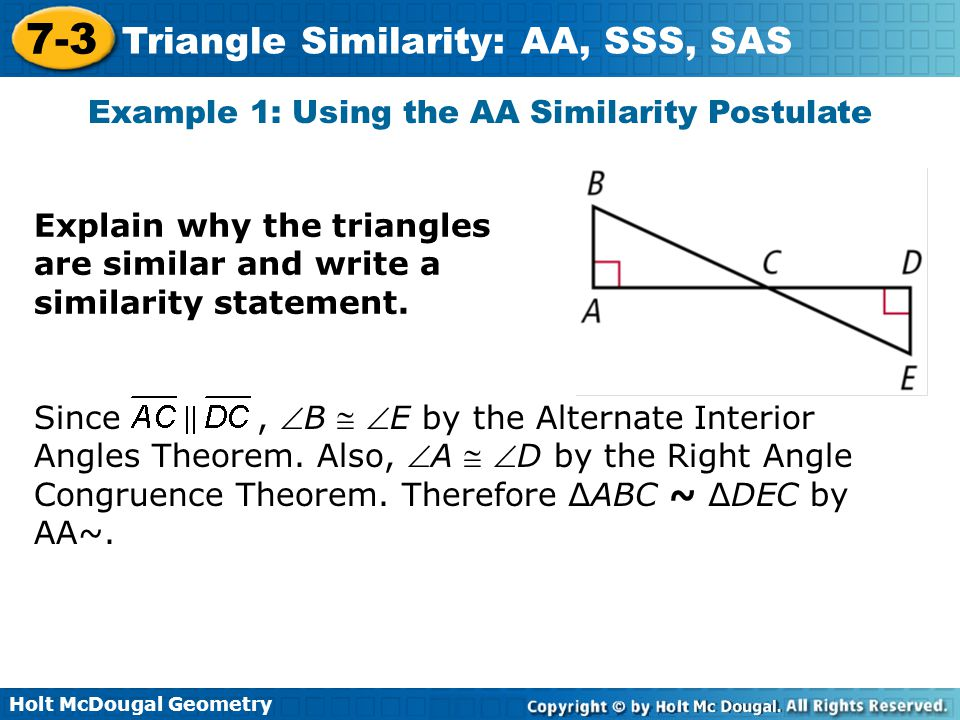 Holt McDougal Geometry 7-3 Triangle Similarity: AA, SSS, SAS Example 1: Using the AA Similarity Postulate Explain why the triangles are similar and wr