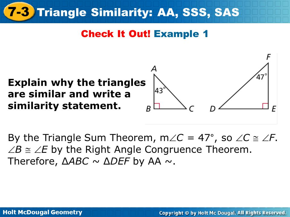 Holt McDougal Geometry 7-3 Triangle Similarity: AA, SSS, SAS Check It Out! Example 1 Explain why the triangles are similar and write a similarity stat