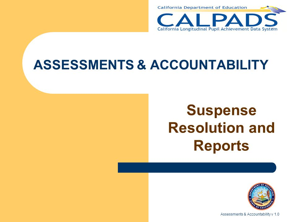 Assessments & Accountability v 1.0 ASSESSMENTS & ACCOUNTABILITY Suspense Resolution and Reports