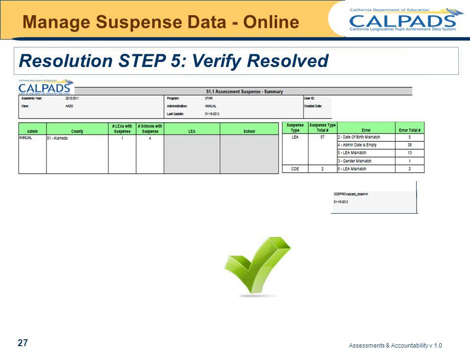 Assessments & Accountability v 1.0 27 Manage Suspense Data - Online Resolution STEP 5: Verify Resolved