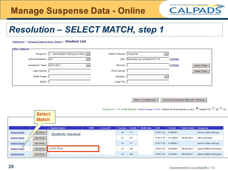 Assessments & Accountability v 1.0 29 Manage Suspense Data - Online Resolution – SELECT MATCH, step 1 Select Match John Doe