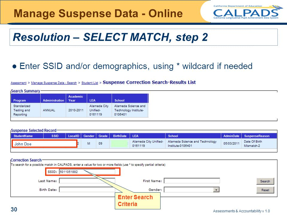 Assessments & Accountability v 1.0 30 Manage Suspense Data - Online Enter SSID and/or demographics, using * wildcard if needed Resolution – SELECT MATCH, step 2 Enter Search Criteria