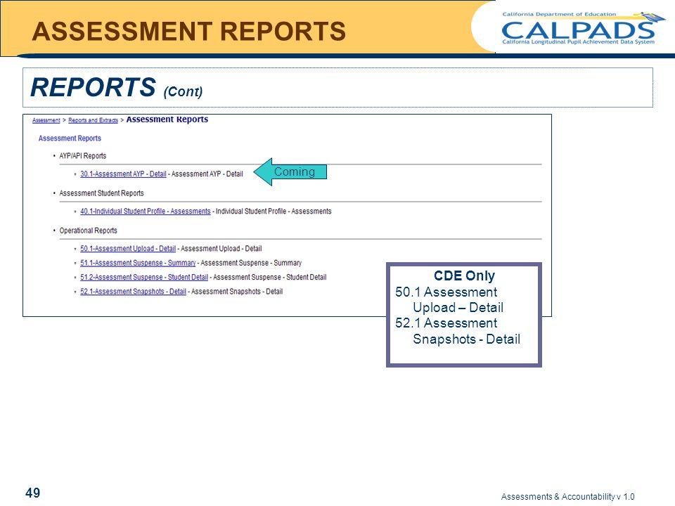 Assessments & Accountability v 1.0 49 ASSESSMENT REPORTS xxxxxxxxx REPORTS (Cont) CDE Only 50.1 Assessment Upload – Detail 52.1 Assessment Snapshots - Detail Coming