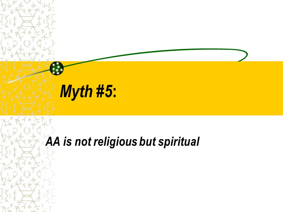 Myth #5 : AA is not religious but spiritual