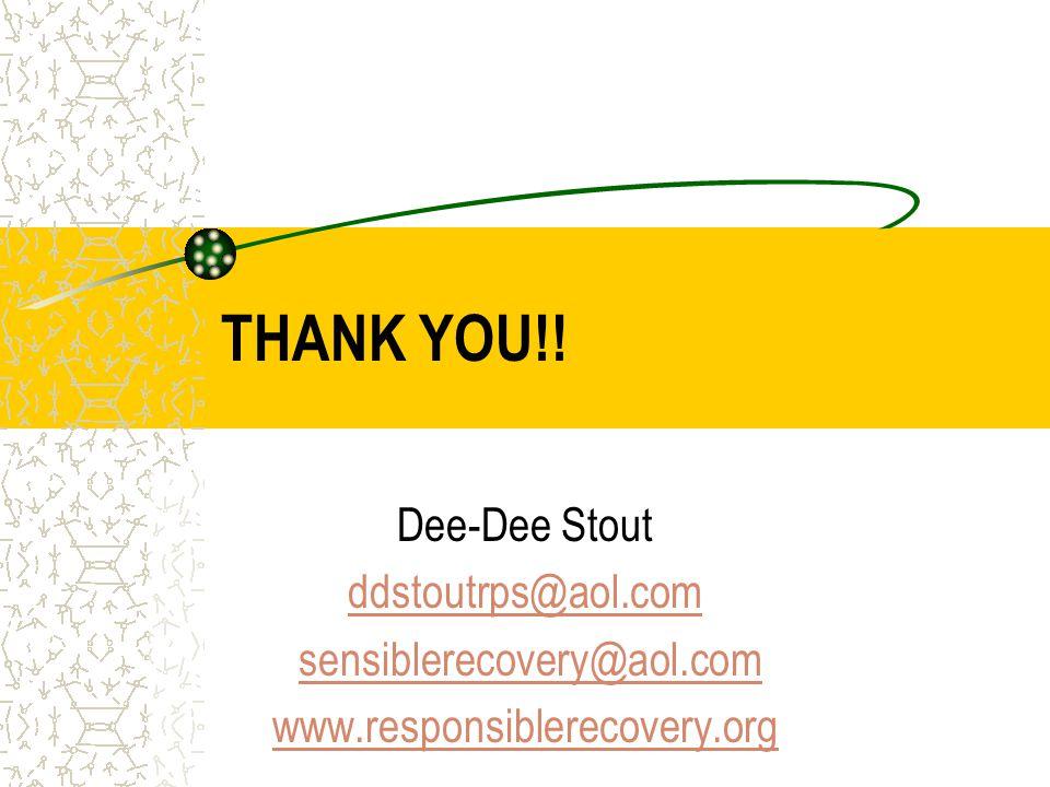 THANK YOU!! Dee-Dee Stout ddstoutrps@aol.com sensiblerecovery@aol.com www.responsiblerecovery.org