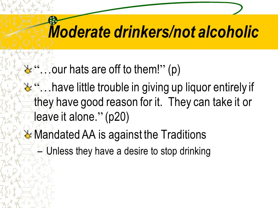 """Moderate drinkers/not alcoholic """"… our hats are off to them! """" (p) """"… have little trouble in giving up liquor entirely if they have good reason for it"""