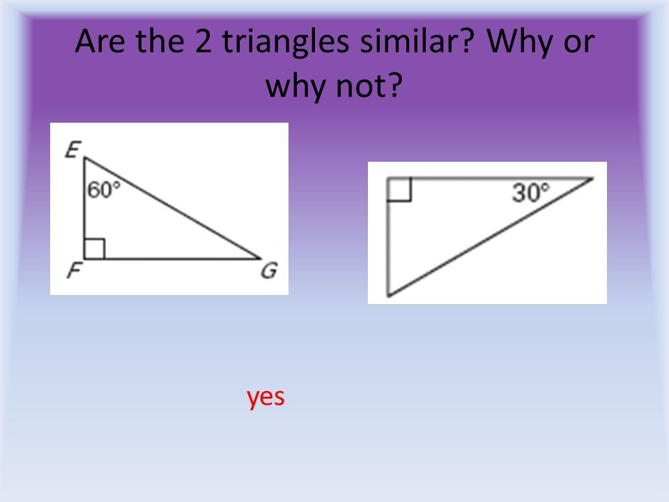 Are the 2 triangles similar? Why or why not? no
