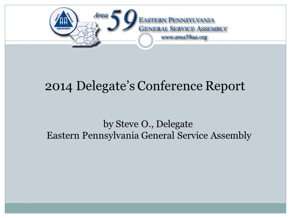 2014 Delegate's Conference Report by Steve O., Delegate Eastern Pennsylvania General Service Assembly
