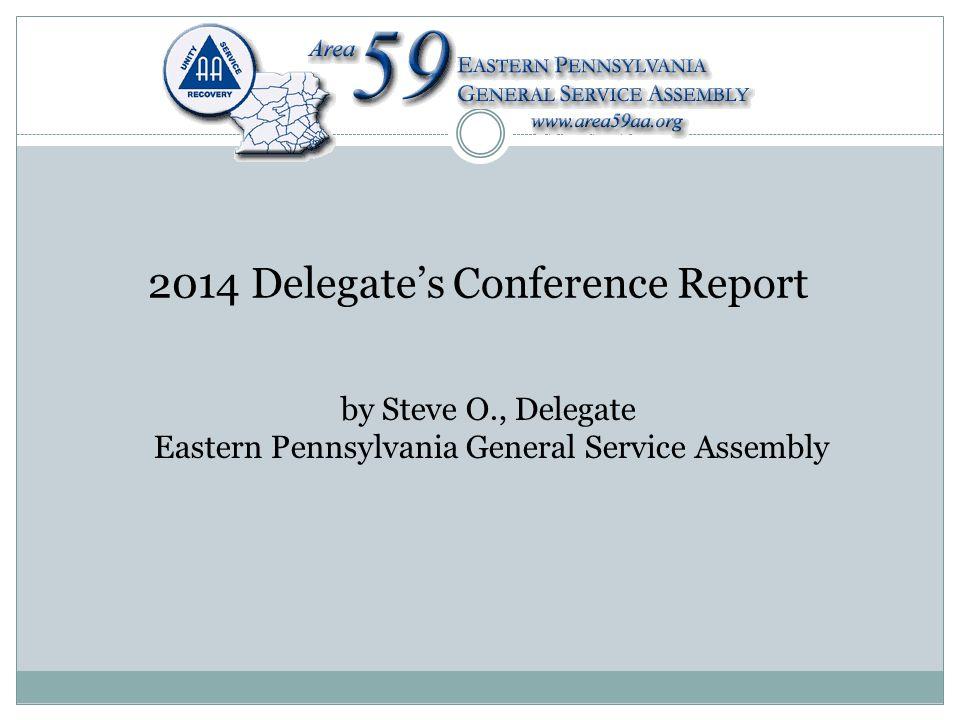 2014 Delegate's Conference Report by Steve O., Delegate Eastern Pennsylvania General Service Assembly