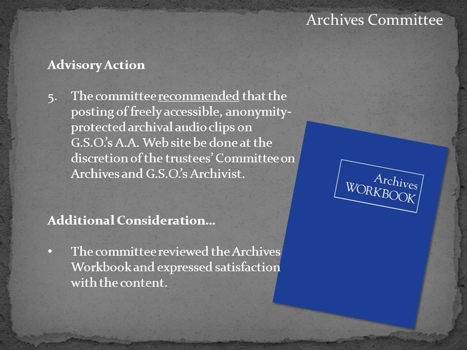 Advisory Action 5.The committee recommended that the posting of freely accessible, anonymity- protected archival audio clips on G.S.O.'s A.A.