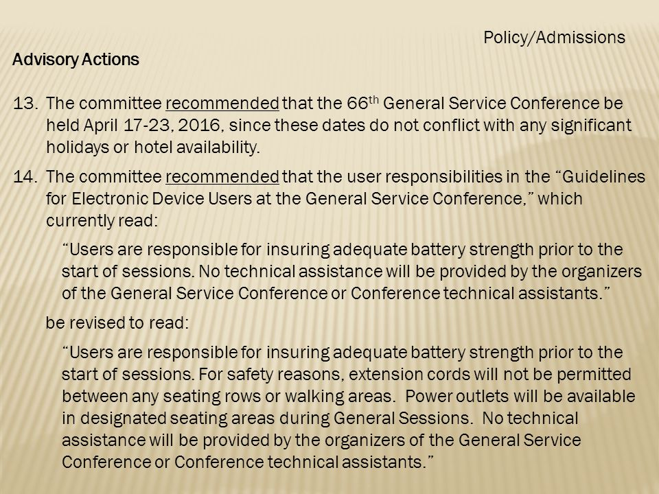 Advisory Actions 13.The committee recommended that the 66 th General Service Conference be held April 17-23, 2016, since these dates do not conflict with any significant holidays or hotel availability.
