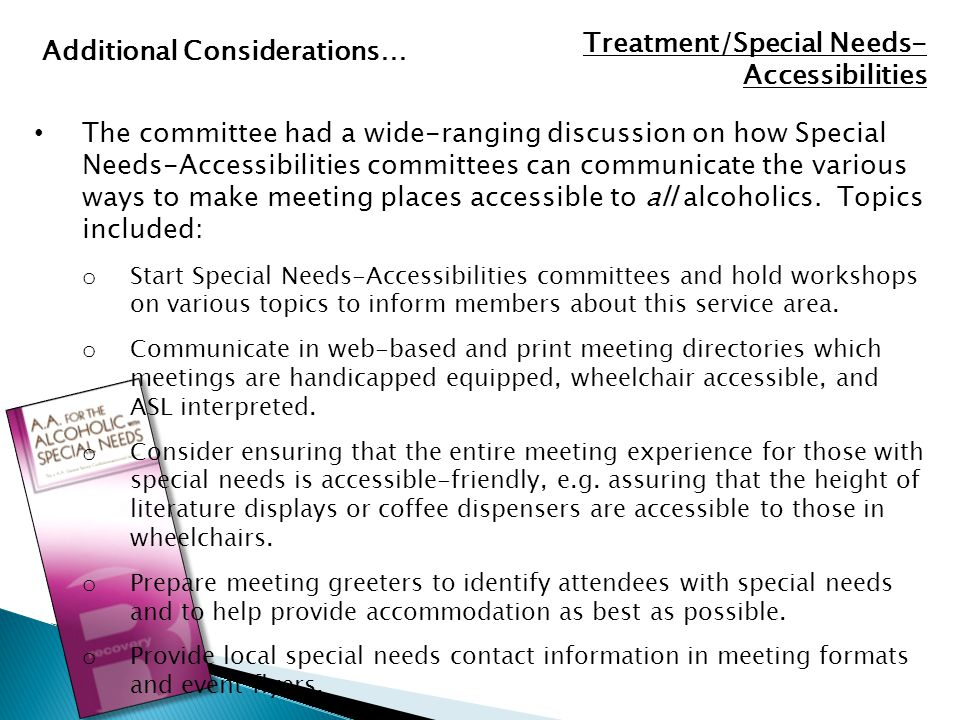 The committee had a wide-ranging discussion on how Special Needs-Accessibilities committees can communicate the various ways to make meeting places accessible to all alcoholics.
