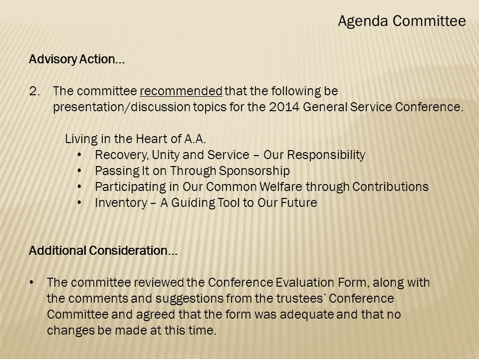 Agenda Committee Advisory Action… 2.The committee recommended that the following be presentation/discussion topics for the 2014 General Service Conference.