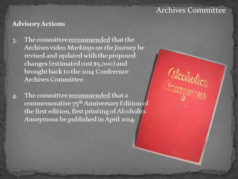 Archives Committee Advisory Actions 3.The committee recommended that the Archives video Markings on the Journey be revised and updated with the proposed changes (estimated cost $5,000) and brought back to the 2014 Conference Archives Committee.