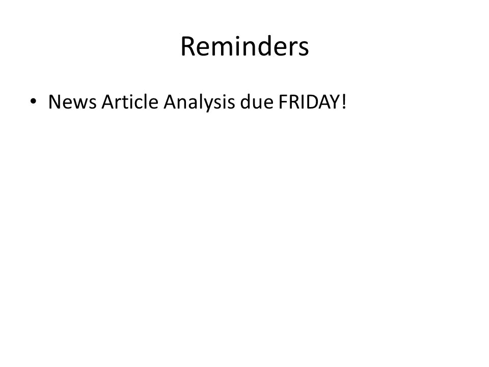 Reminders News Article Analysis due FRIDAY!