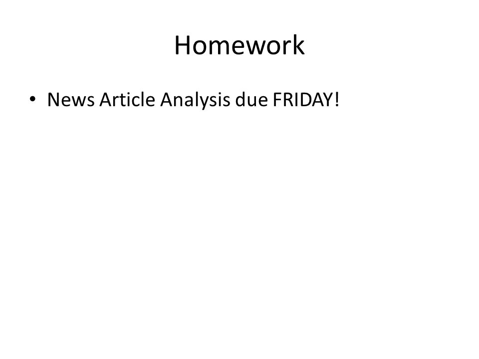 Homework News Article Analysis due FRIDAY!