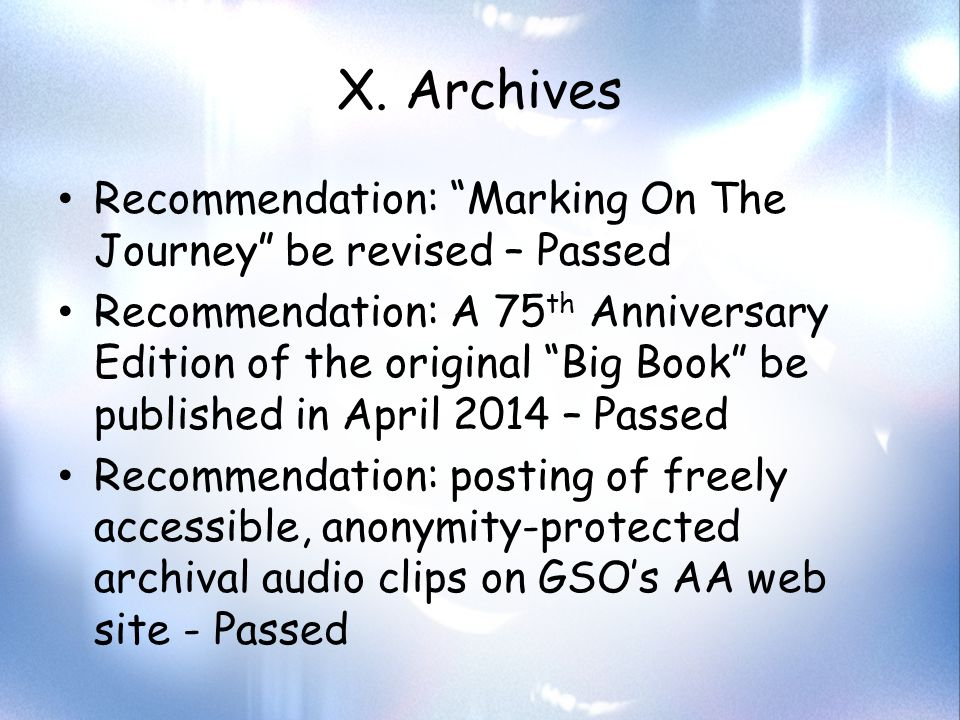 """X. Archives Recommendation: """"Marking On The Journey"""" be revised – Passed Recommendation: A 75 th Anniversary Edition of the original """"Big Book"""" be pub"""