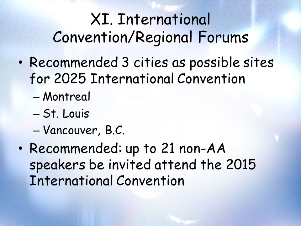 XI. International Convention/Regional Forums Recommended 3 cities as possible sites for 2025 International Convention – Montreal – St. Louis – Vancouv