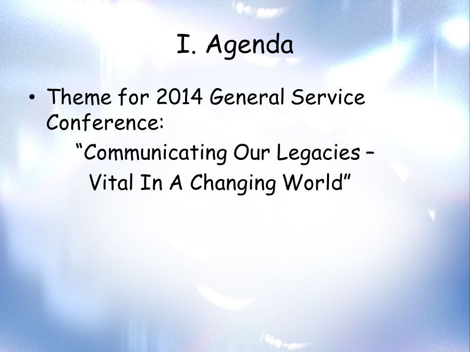 """I. Agenda Theme for 2014 General Service Conference: """"Communicating Our Legacies – Vital In A Changing World"""""""