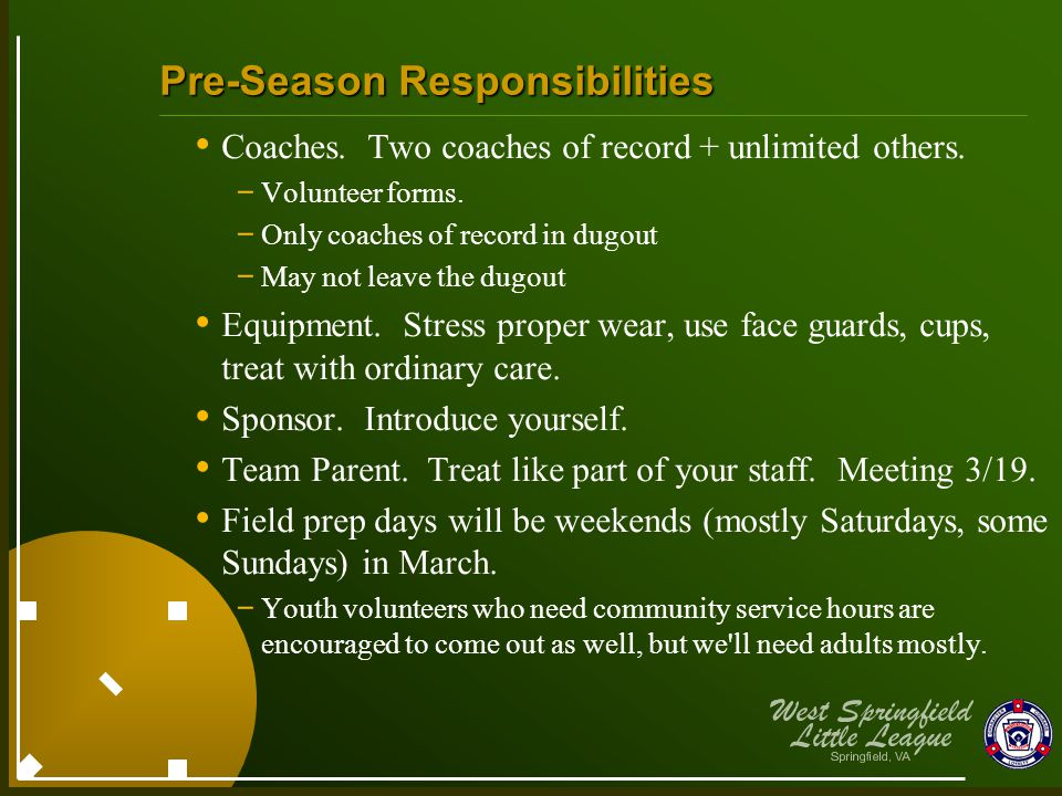 Pre-Season Responsibilities Coaches. Two coaches of record + unlimited others. - Volunteer forms. - Only coaches of record in dugout - May not leave t
