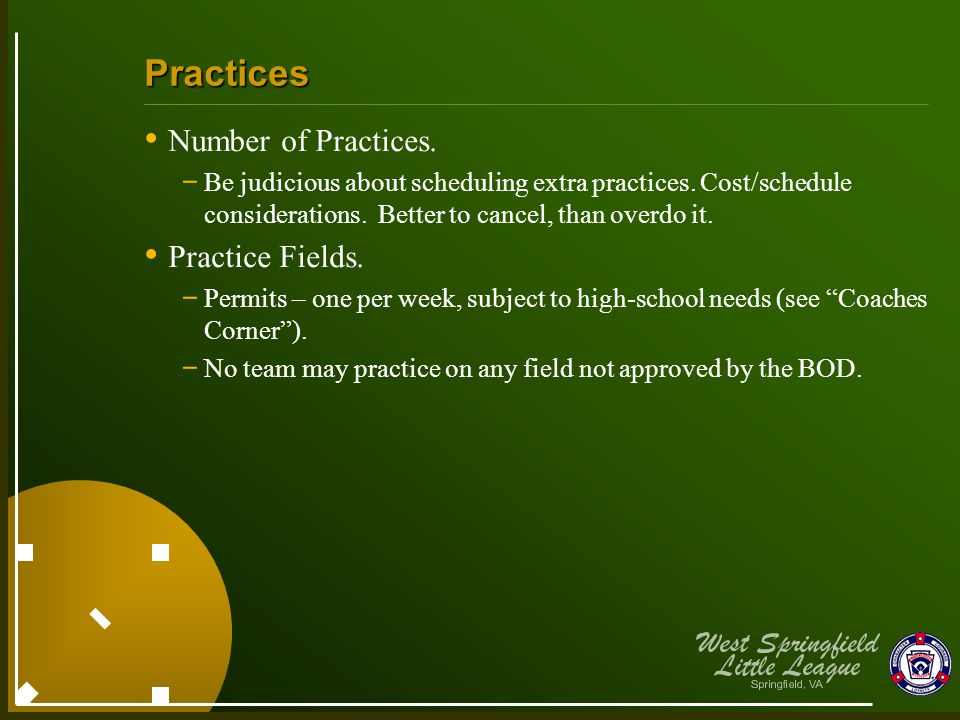 Practices Number of Practices. - Be judicious about scheduling extra practices. Cost/schedule considerations. Better to cancel, than overdo it. Practi