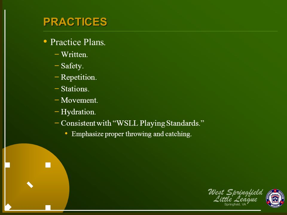 """PRACTICES Practice Plans. - Written. - Safety. - Repetition. - Stations. - Movement. - Hydration. - Consistent with """"WSLL Playing Standards."""" Emphasiz"""