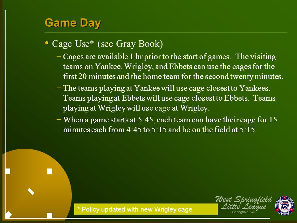 Game Day Cage Use* (see Gray Book) - Cages are available 1 hr prior to the start of games. The visiting teams on Yankee, Wrigley, and Ebbets can use t