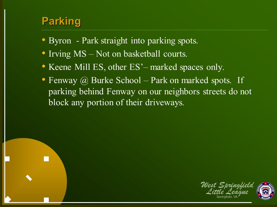 Parking Byron - Park straight into parking spots. Irving MS – Not on basketball courts. Keene Mill ES, other ES'– marked spaces only. Fenway @ Burke S