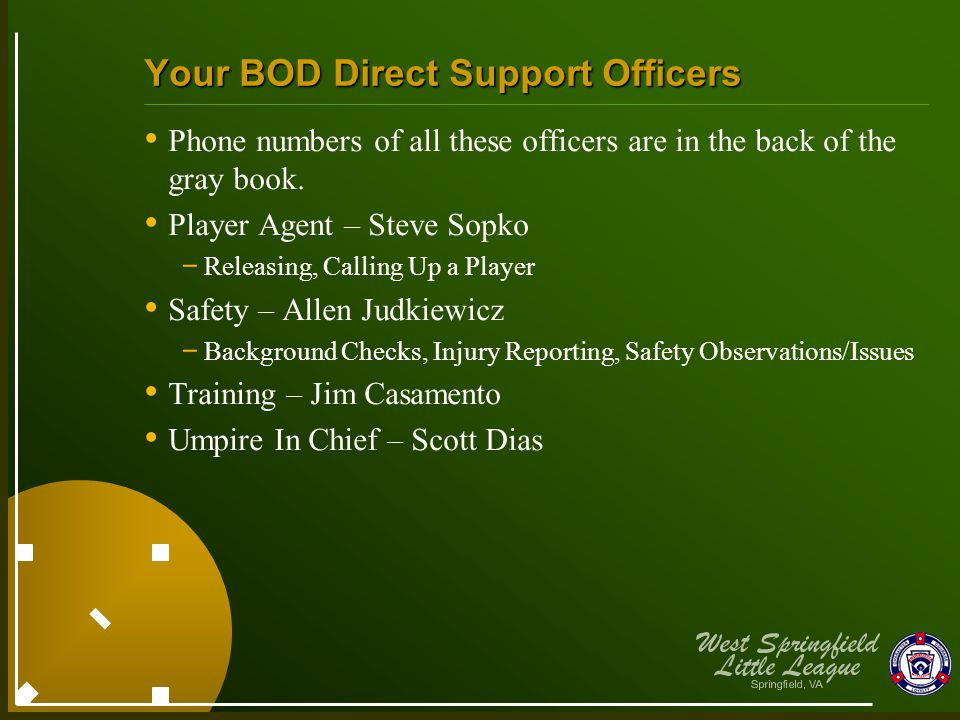 Your BOD Direct Support Officers Phone numbers of all these officers are in the back of the gray book. Player Agent – Steve Sopko - Releasing, Calling