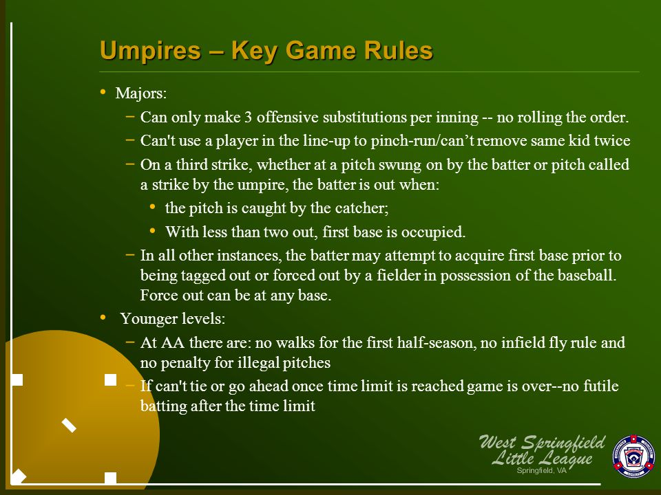 Umpires – Key Game Rules Majors: - Can only make 3 offensive substitutions per inning -- no rolling the order. - Can't use a player in the line-up to