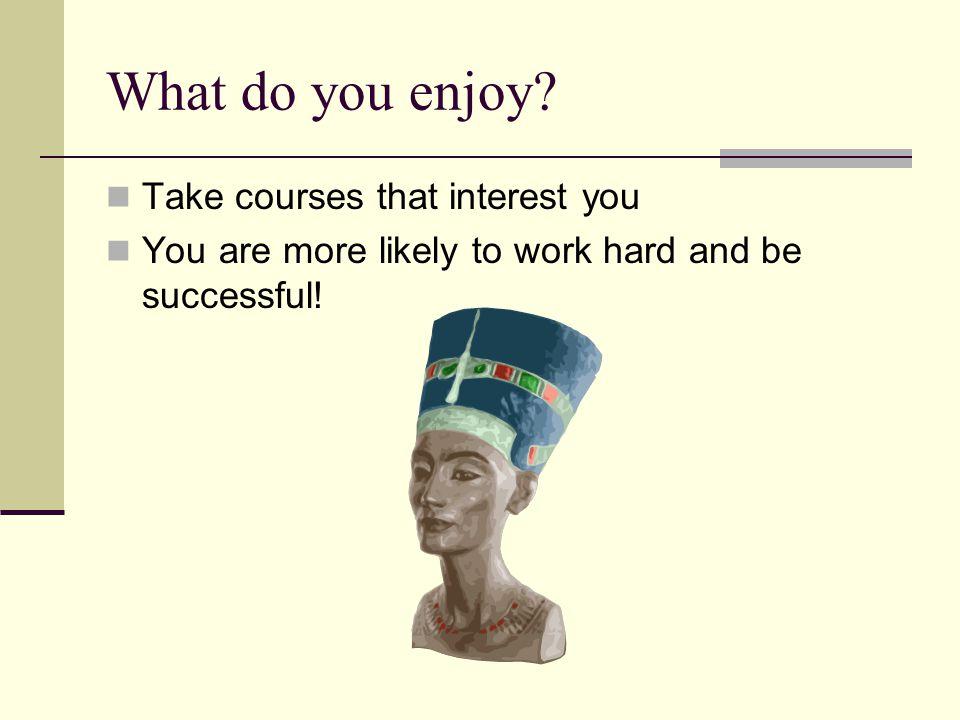 What do you enjoy.