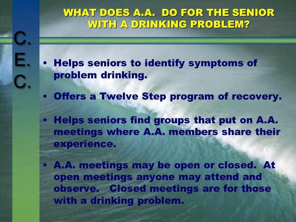 C. E. C. WHAT DOES A.A. DO FOR THE SENIOR WITH A DRINKING PROBLEM.