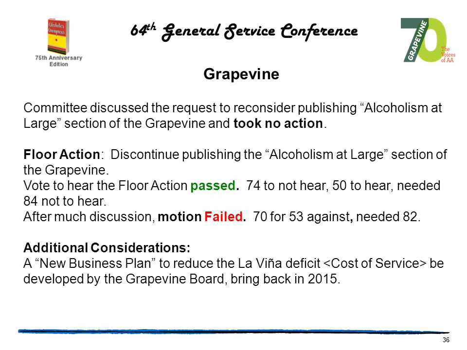 36 64 th General Service Conference Grapevine Committee discussed the request to reconsider publishing Alcoholism at Large section of the Grapevine and took no action.