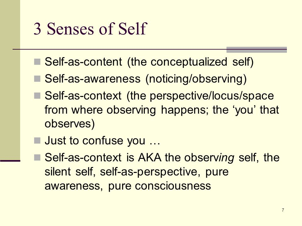 8 Technically Speaking In clinical work, the distinction made between Self-as-awareness and Self-as-context is often 'fuzzy'.